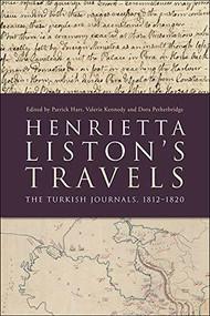 Henrietta Liston's Travels (The Turkish Journals, 1812-1820) by Kenneth Weisbrode, Patrick Hart, Valerie Kennedy, Dora Petherbridge, F. Özden Mercan, 9781474467353