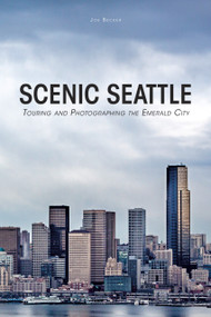Scenic Seattle (Touring and Photographing the Emerald City) by Joe Becker, 9780764351167