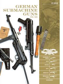 German Submachine Guns, 1918-1945 (Bergmann MP18/I • MP34/38/40/41 • MKb42/43/1 • MP43/1 • MP44 • StG44 • Accessories) by Luc Guillou, 9780764354861