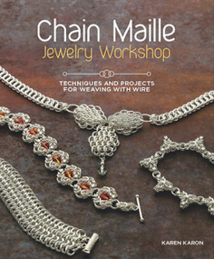 Chain Maille Jewelry Workshop (Techniques and Projects for Weaving with Wire) by Karen Karon, 9781596686458