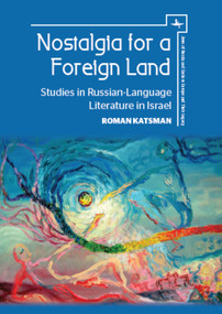 Nostalgia for a Foreign Land (Studies in Russian-Language Literature in Israel) by Roman Katsman, 9781618115287