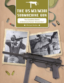 """The US M3/M3A1 Submachine Gun (The Complete History of America's Famed """"Grease Gun"""") by Michael Heidler, 9780764360589"""