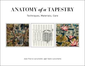 Anatomy of a Tapestry (Techniques, Materials, Care) by Jean Pierre Larochette, Yadin Larochette, Yael Lurie, 9780764359330