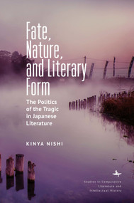 Fate, Nature, and Literary Form (The Politics of the Tragic in Japanese Literature) by Kinya Nishi, 9781644690680