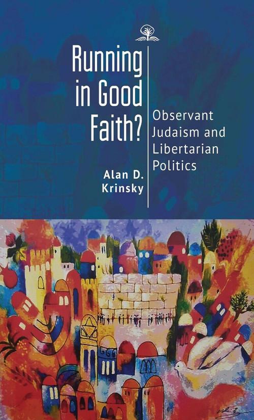 Running in Good Faith? (Observant Judaism and Libertarian Politics) by Alan D. Krinsky, 9781644693476