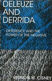 Deleuze and Derrida (Difference and the Power of the Negative) by Vernon W. Cisney, 9781474462617