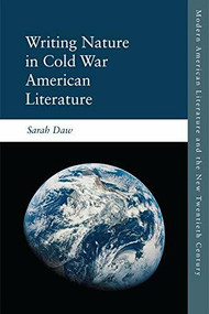 Writing Nature in Cold War American Literature by Sarah Daw, 9781474430036