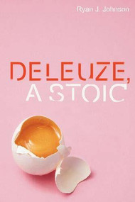 Deleuze, A Stoic by Ryan J. Johnson, 9781474462150