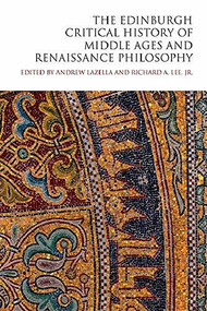 The Edinburgh Critical History of Middle Ages and Renaissance Philosophy by Jr. Lee, Richard A., Andrew LaZella, 9781474450805