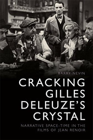 Cracking Gilles Deleuze's Crystal (Narrative Space-time in the Films of Jean Renoir) by Barry Nevin, 9781474426329