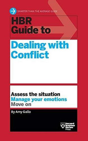 HBR Guide to Dealing with Conflict (HBR Guide Series) by Amy Gallo, 9781633695610