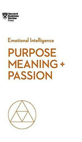 Purpose, Meaning, and Passion (HBR Emotional Intelligence Series) - 9781633696297 by Harvard Business Review, Morten T. Hansen, Teresa M. Amabile, Scott A. Snook, Nick Craig, 9781633696297