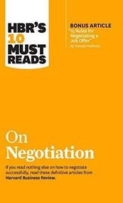 "HBR's 10 Must Reads on Negotiation (with bonus article ""15 Rules for Negotiating a Job Offer"" by Deepak Malhotra) by Harvard Business Review, Daniel Kahneman, Deepak Malhotra, Erin Meyer, Max H. Bazerman, 9781633697775"