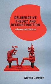 Deliberative Theory and Deconstruction (A Democratic Venture) by Steven Gormley, 9781474475280