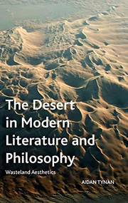 The Desert in Modern Literature and Philosophy (Wasteland Aesthetics) by Aidan Tynan, 9781474443357