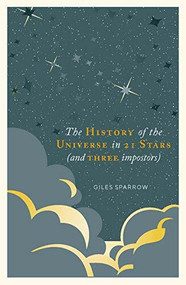A History of the Universe in 21 Stars ((and 3 imposters)) by Sparrow Giles, 9781787394650