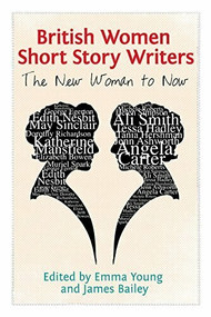 British Women Short Story Writers (The New Woman to Now) by Emma Young, James Bailey, 9781474401388
