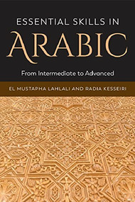 Essential Skills in Arabic (From Intermediate to Advanced) by Radia Kesseiri, El Mustapha Lahlali, 9781474401500