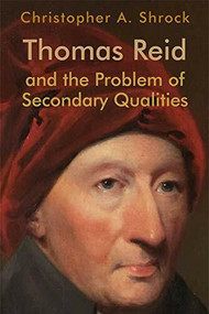 Thomas Reid and the Problem of Secondary Qualities by Christopher A. Shrock, 9781474452779