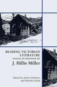Reading Victorian Literature (Essays in Honour of J. Hillis Miller) by Julian Wolfreys, Monika Szuba, 9781474447973