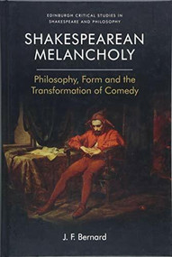 Shakespearean Melancholy (Philosophy, Form and the Transformation of Comedy) - 9781474417334 by J.F. Bernard, 9781474417334
