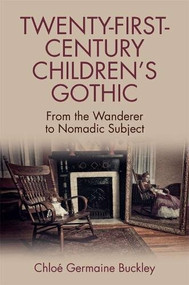 Twenty-First-Century Children's Gothic (From the Wanderer to Nomadic Subject) by Chloé Germaine Buckley, 9781474430173
