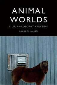 Animal Worlds (Film, Philosophy and Time) by Laura McMahon, 9781474446389