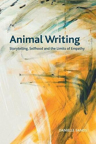 Animal Writing (Storytelling, Selfhood and the Limits of Empathy) - 9781474439039 by Danielle Sands, 9781474439039