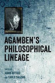 Agamben's Philosophical Lineage by Adam Kotsko, Carlo Salzani, 9781474423632