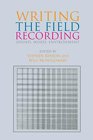 Writing the Field Recording (Sound, Word, Environment) by Stephen Benson, Will Montgomery, 9781474454803