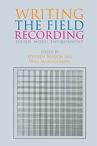 Writing the Field Recording (Sound, Word, Environment) - 9781474406697 by Stephen Benson, Will Montgomery, 9781474406697