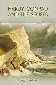 Hardy, Conrad and the Senses by Hugh Epstein, 9781474449861