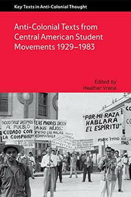 Anti-Colonial Texts from Central American Student Movements 1929-1983 by Heather A Vrana, 9781474403689