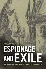 Espionage and Exile (Fascism and Anti-Fascism in British Spy Fiction and Film) by Phyllis Lassner, 9781474401104