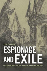 Espionage and Exile (Fascism and Anti-Fascism in British Spy Fiction and Film) - 9781474431477 by Phyllis Lassner, 9781474431477