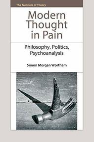Modern Thought in Pain (Philosophy, Politics, Psychoanalysis) by Simon Morgan Wortham, 9780748692415