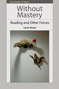 Without Mastery (Reading and Other Forces) by Sarah Wood, 9780748669974
