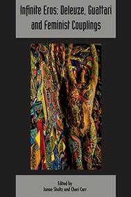 Infinite Eros: Deleuze, Guattari and Feminist Couplings (Deleuze & Guattari Studies Volume 12, Issue 4) by Janae Sholtz, Cheri Lynne Carr, 9781474439718