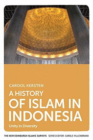A History of Islam in Indonesia (Unity in Diversity) by Carool Kersten, 9780748681839