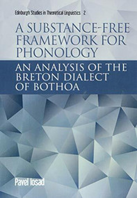 A Substance-free Framework for Phonology (An Analysis of the Breton Dialect of Bothoa) by Pavel Iosad, 9781474437561