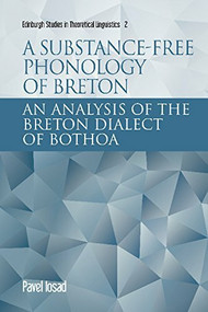 A Substance-free Framework for Phonology (An Analysis of the Breton Dialect of Bothoa) - 9781474407373 by Pavel Iosad, 9781474407373