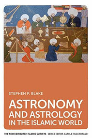 Astronomy and Astrology in the Islamic World by Stephen P. Blake, 9780748649105