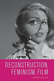 Deconstruction, Feminism, Film by Sarah Dillon, 9781474434225
