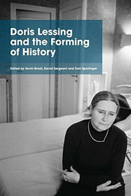 Doris Lessing and the Forming of History by Kevin Brazil, David Sergeant, Tom Sperlinger, 9781474431484