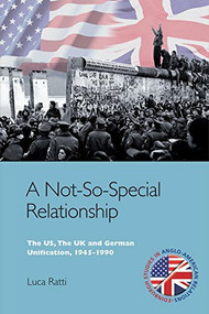 A Not-So-Special Relationship (The US, The UK and German Unification, 1945-1990) - 9780748645657 by Luca Ratti, 9780748645657