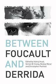 Between Foucault and Derrida by Nicolae Morar, Christopher Penfield, Yubraj Aryal, Vernon W. Cisney, 9780748697694
