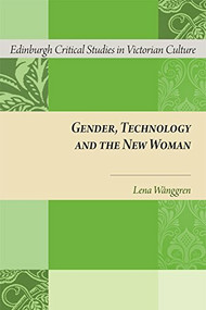 Gender, Technology and the New Woman by Lena Wånggren, 9781474416269