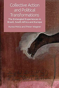 Collective Action and Political Transformations (The Entangled Experiences in Brazil, South Africa and Europe) by Peter Wagner, Aurea Mota, 9781474442961