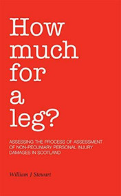 How Much For A Leg? (Assessing the Process of Assessment of Non-Pecuniary Personal Injury Damages in Scotland) by William J. Stewart, 9781845860936