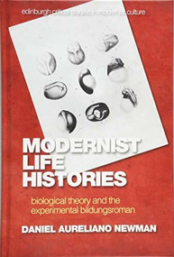 Modernist Life Histories (Biological Theory and The Experimental Bildungsroman) - 9781474439619 by Daniel Aureliano Newman, 9781474439619
